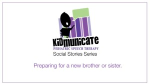 Autism Social Story - Preparing to be a brother or sister